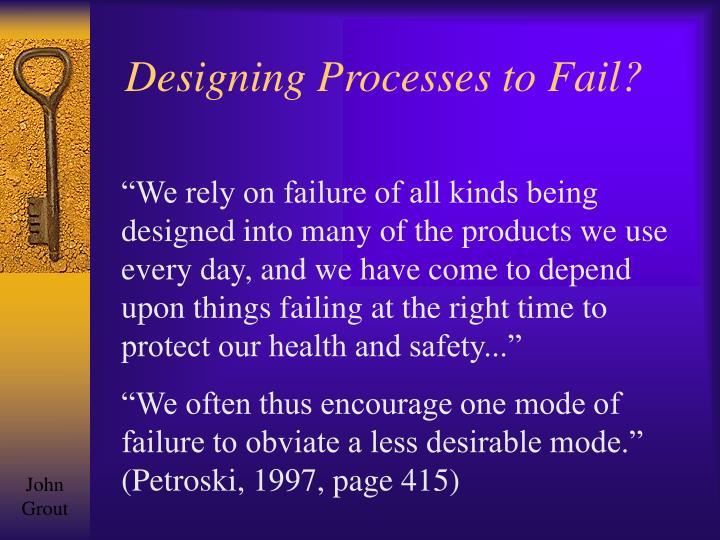 Designing processes to fail