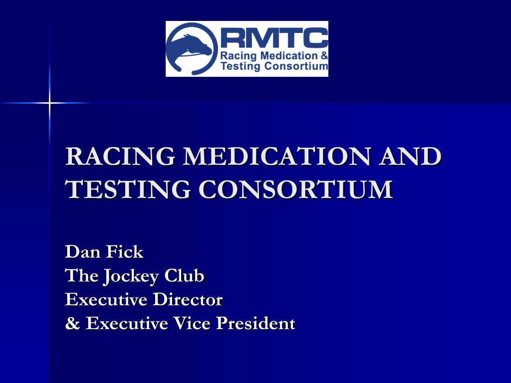 RACING MEDICATION AND TESTING CONSORTIUM