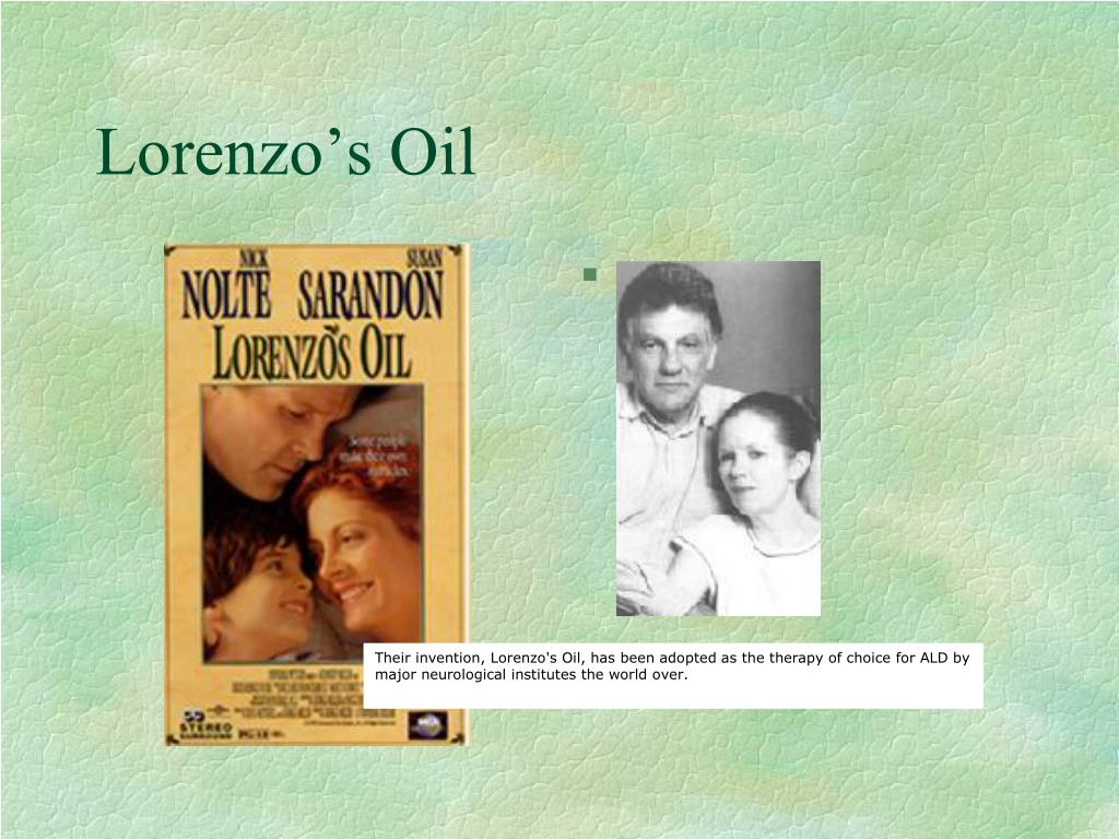 Their invention, Lorenzo's Oil, has been adopted as the therapy of choice for ALD by major neurological institutes the world over.