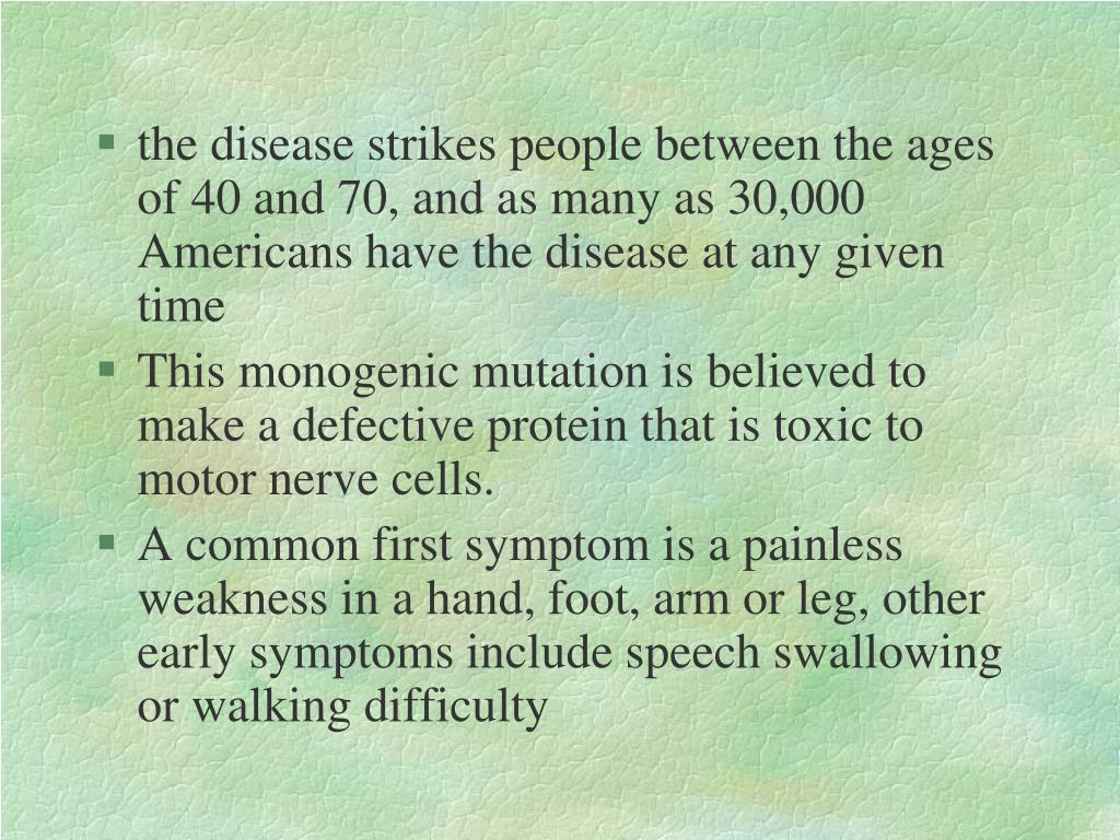 the disease strikes people between the ages of 40 and 70, and as many as 30,000 Americans have the disease at any given time