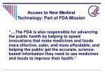 access to new medical technology part of fda mission