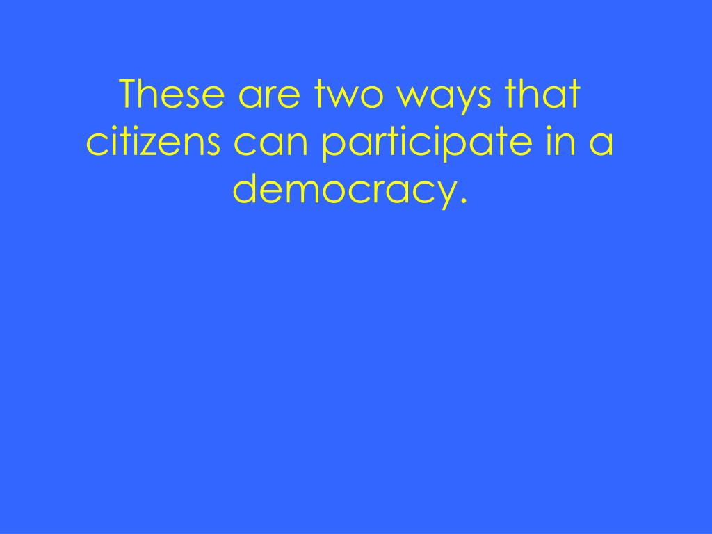 These are two ways that citizens can participate in a democracy.