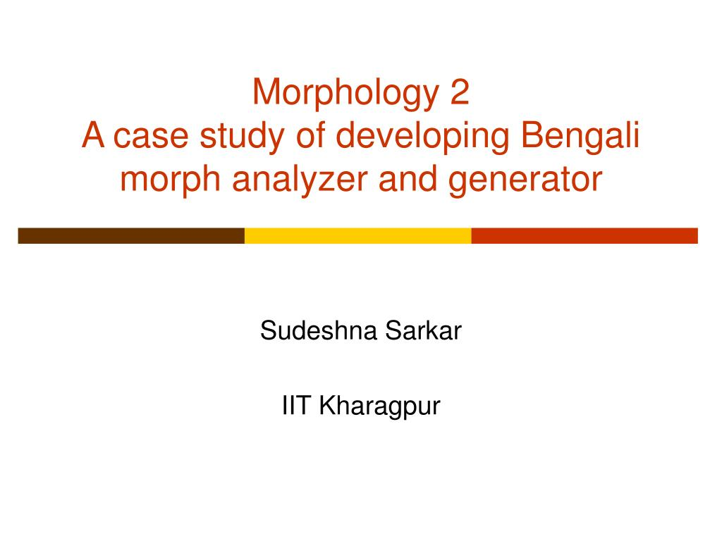 morphology 2 a case study of developing bengali morph analyzer and generator l.