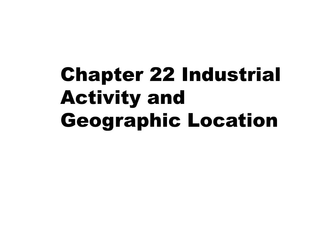 chapter 22 industrial activity and geographic location l.