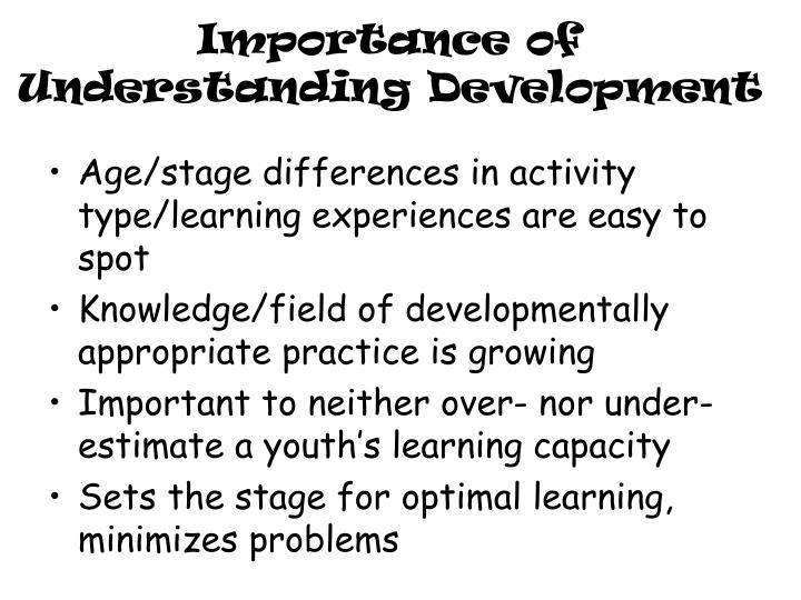Importance of understanding development