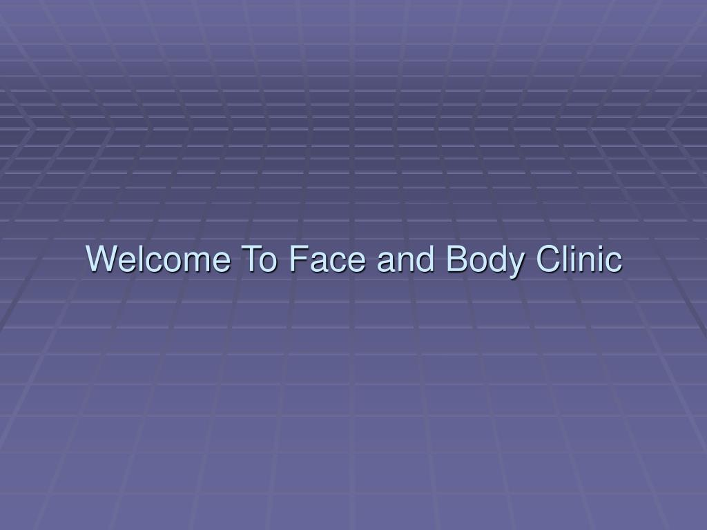 welcome to face and body clinic l.