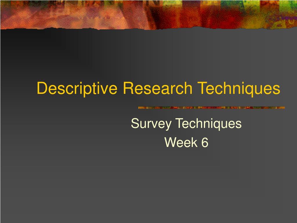 Descriptive Research Techniques