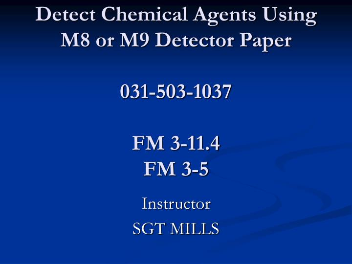 detect chemical agents using m8 or m9 detector paper 031 503 1037 fm 3 11 4 fm 3 5 n.