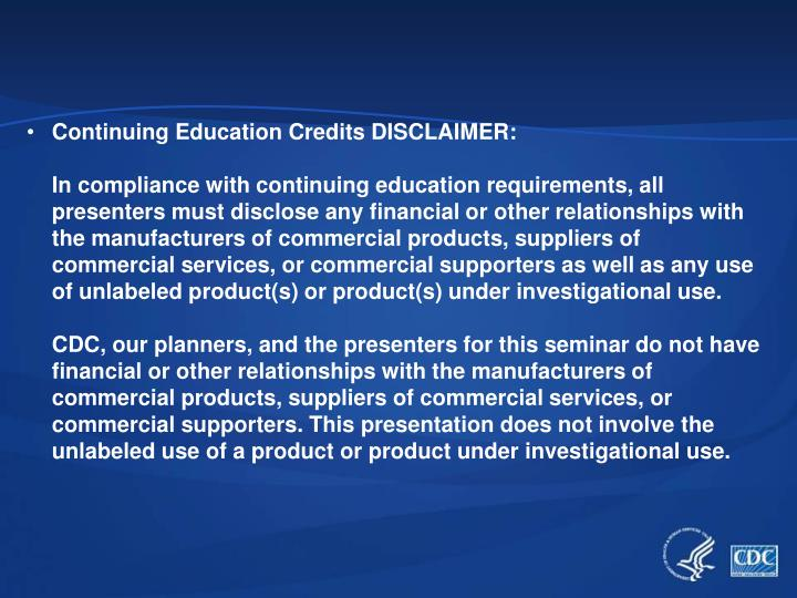 Continuing Education Credits DISCLAIMER: