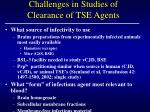 challenges in studies of clearance of tse agents