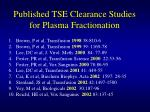 published tse clearance studies for plasma fractionation