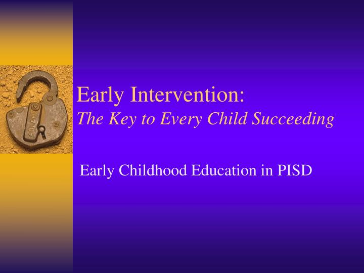 early intervention the key to every child succeeding n.