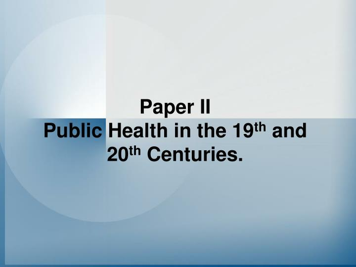 Paper ii public health in the 19 th and 20 th centuries