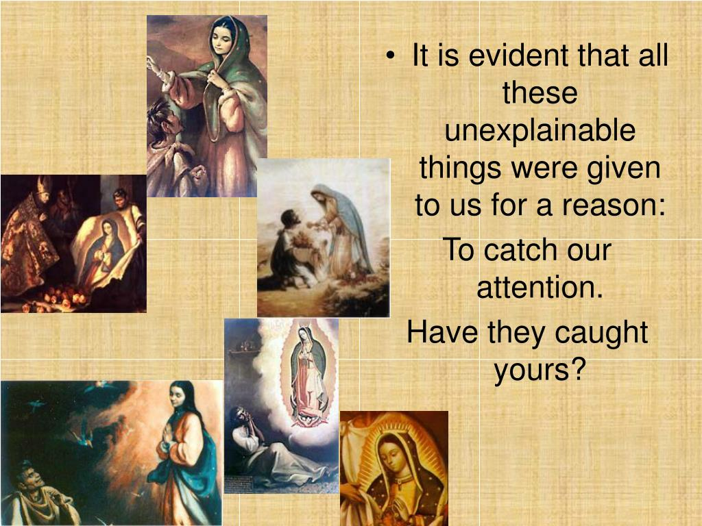 It is evident that all these unexplainable things were given to us for a reason: