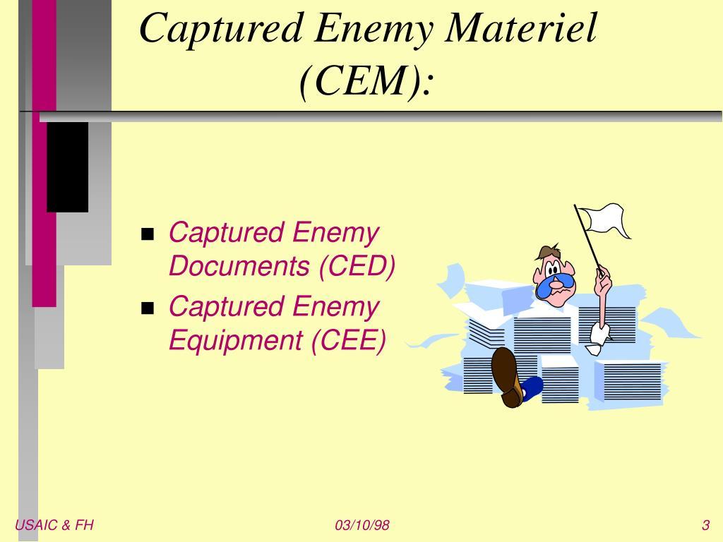 Captured Enemy Materiel  (CEM):