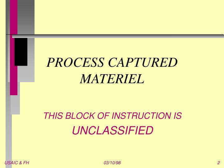 Process captured materiel2