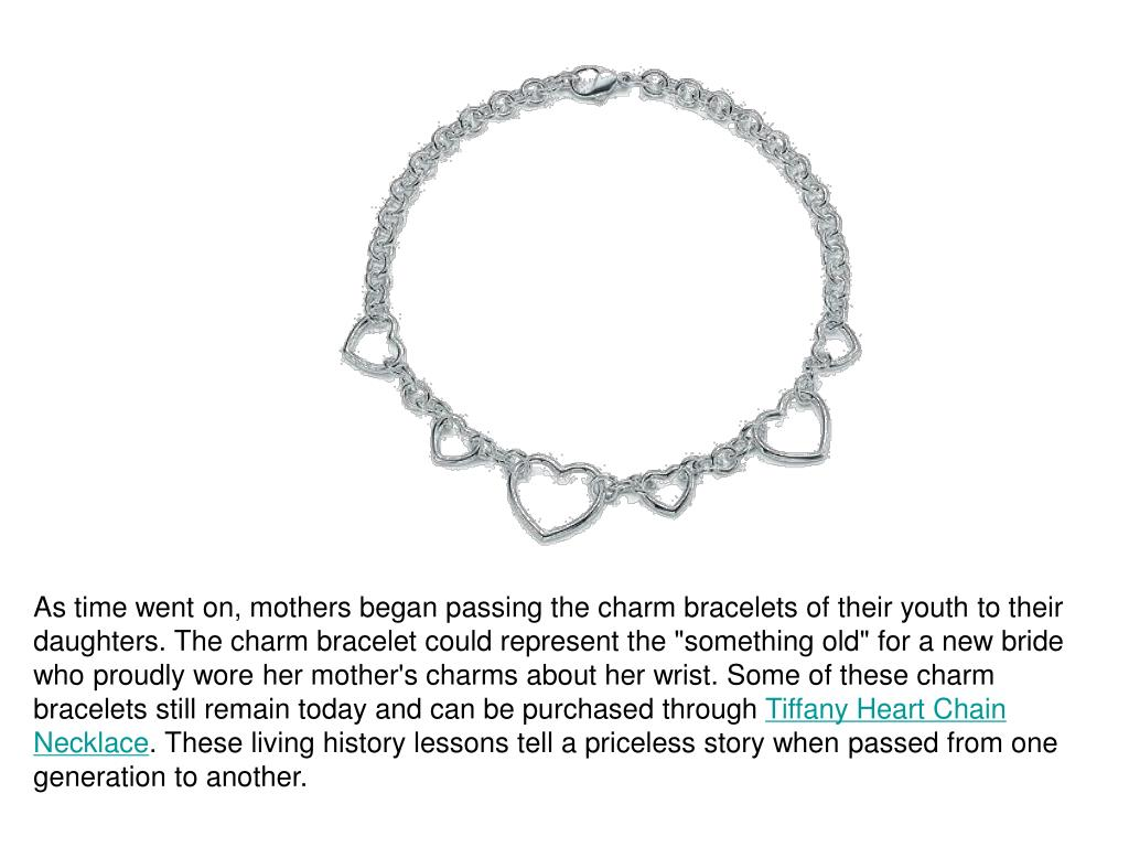 """As time went on, mothers began passing the charm bracelets of their youth to their daughters. The charm bracelet could represent the """"something old"""" for a new bride who proudly wore her mother's charms about her wrist. Some of these charm bracelets still remain today and can be purchased through"""