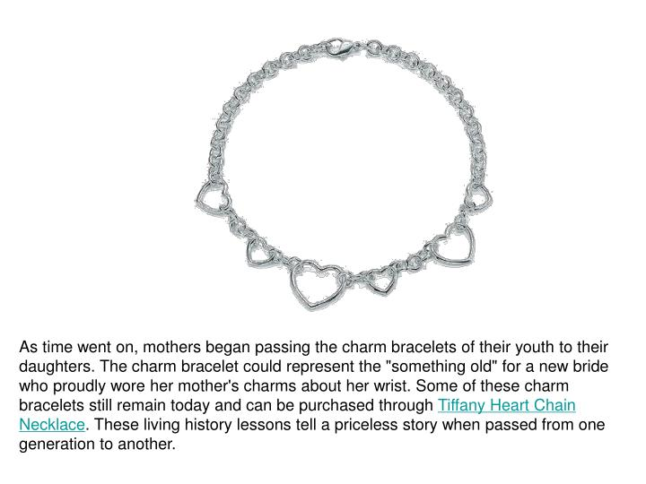 As time went on, mothers began passing the charm bracelets of their youth to their daughters. The ch...