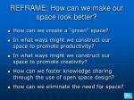 reframe how can we make our space look better