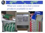 what are some recycled content products available to me