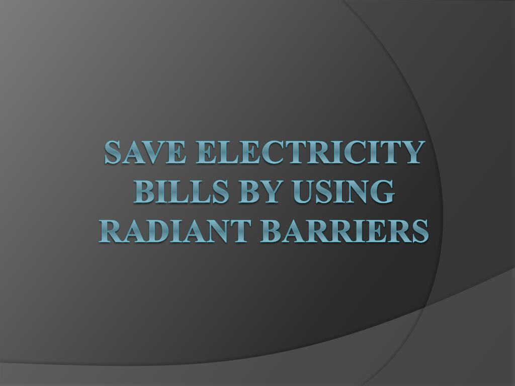save electricity bills by using radiant barriers l.