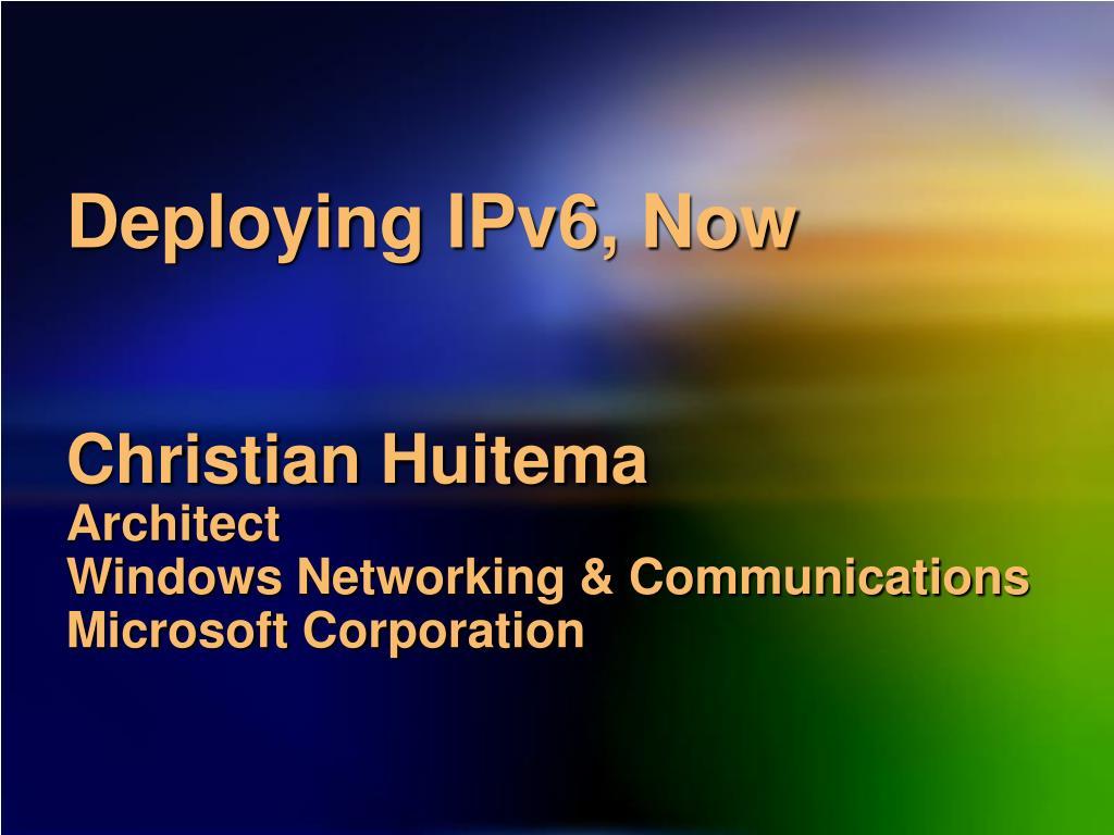 Deploying IPv6, Now