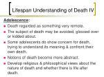 lifespan understanding of death iv