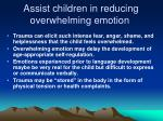 assist children in reducing overwhelming emotion