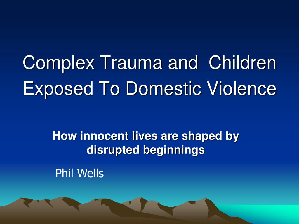 complex trauma and children exposed to domestic violence l.