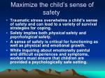 maximize the child s sense of safety