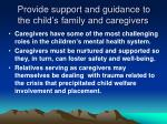 provide support and guidance to the child s family and caregivers