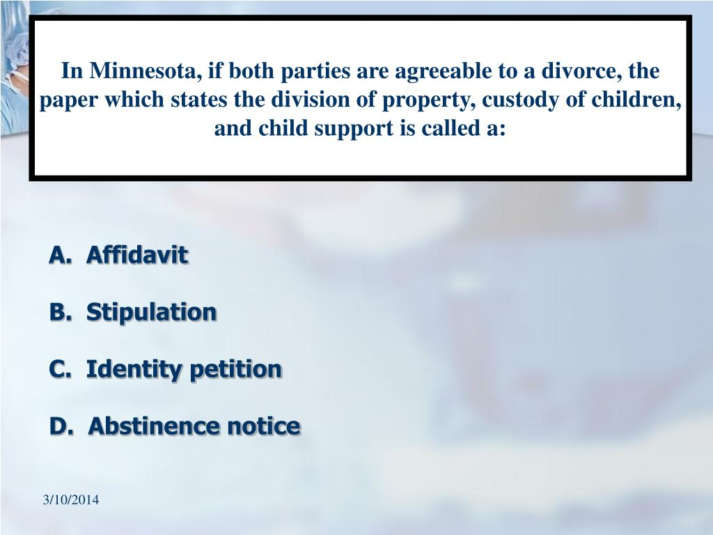 In Minnesota, if both parties are agreeable to a divorce, the paper which states the division of property, custody of children, and child support is called a: