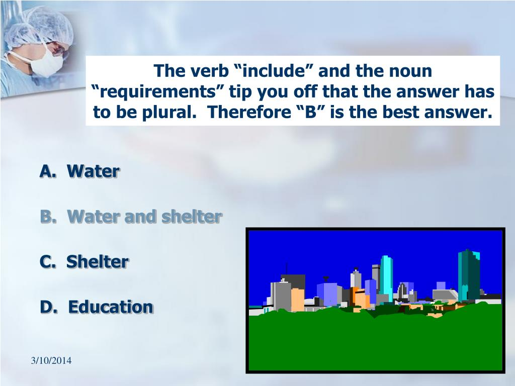 """The verb """"include"""" and the noun """"requirements"""" tip you off that the answer has to be plural.  Therefore """"B"""" is the best answer."""