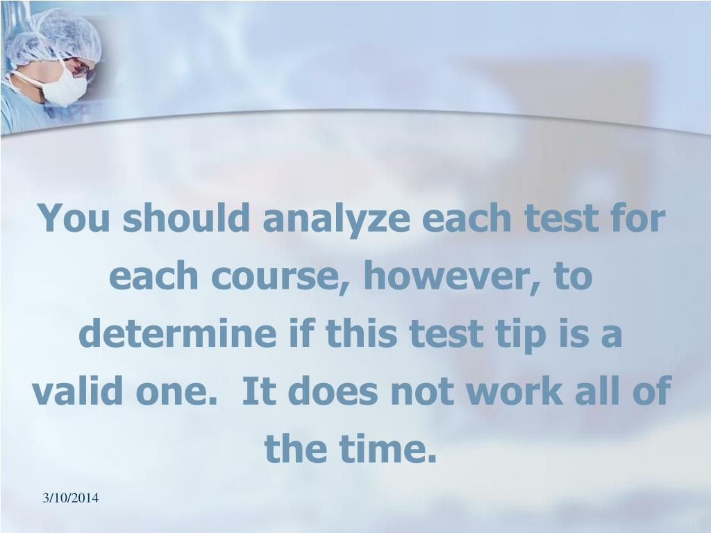 You should analyze each test for each course, however, to determine if this test tip is a valid one.  It does not work all of the time.