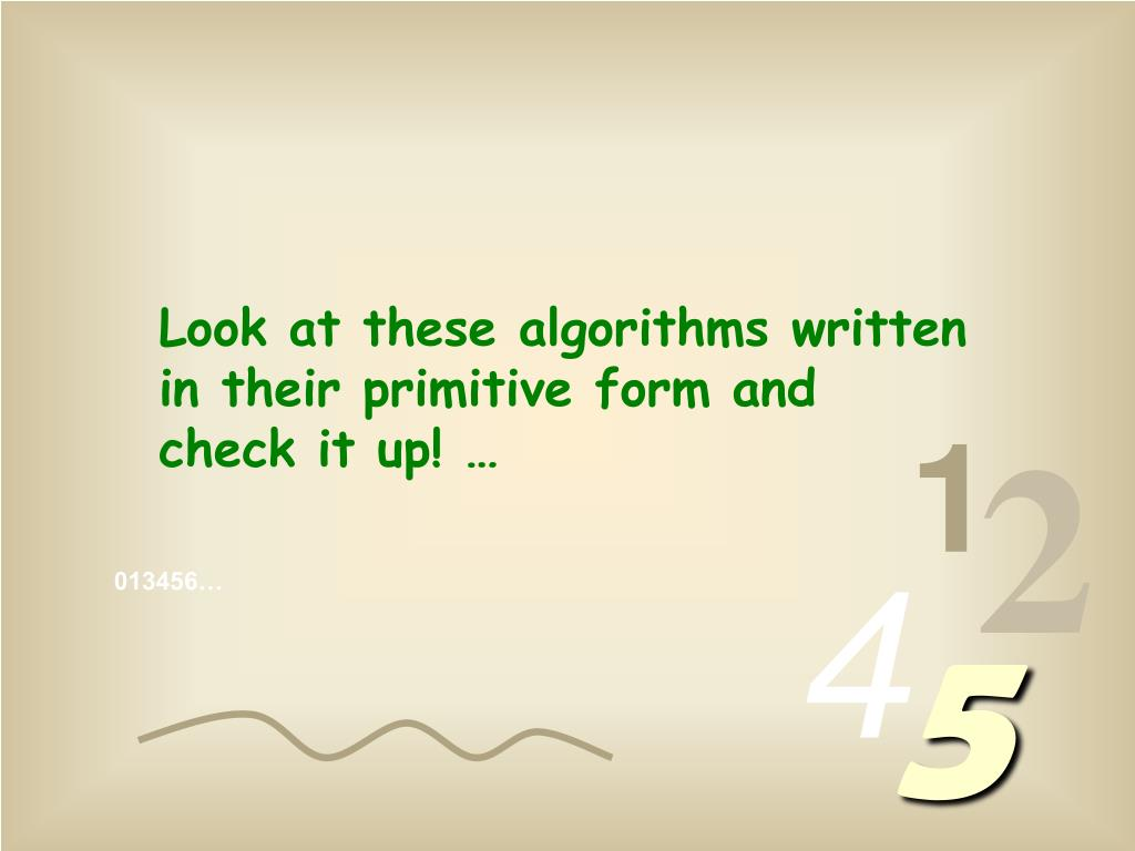 Look at these algorithms written in their primitive form and check it up! …