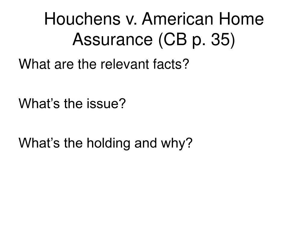 Houchens v. American Home Assurance (CB p. 35)