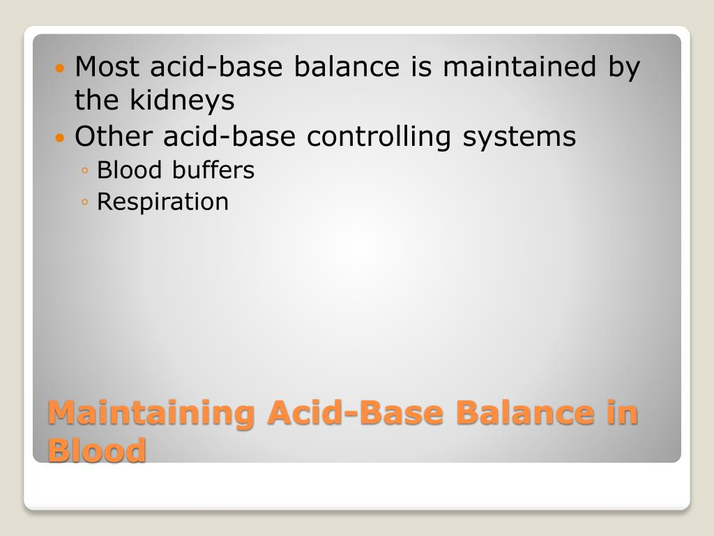 Most acid-base balance is maintained by the kidneys