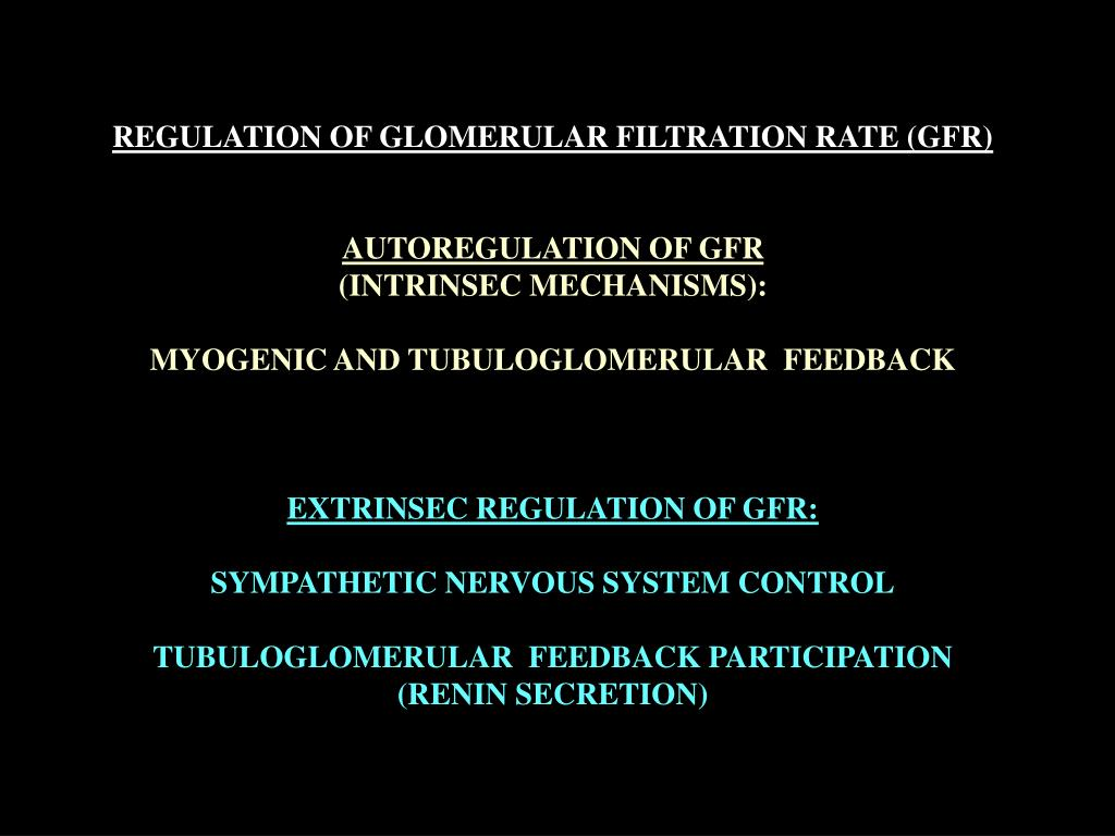 REGULATION OF GLOMERULAR FILTRATION RATE (GFR)