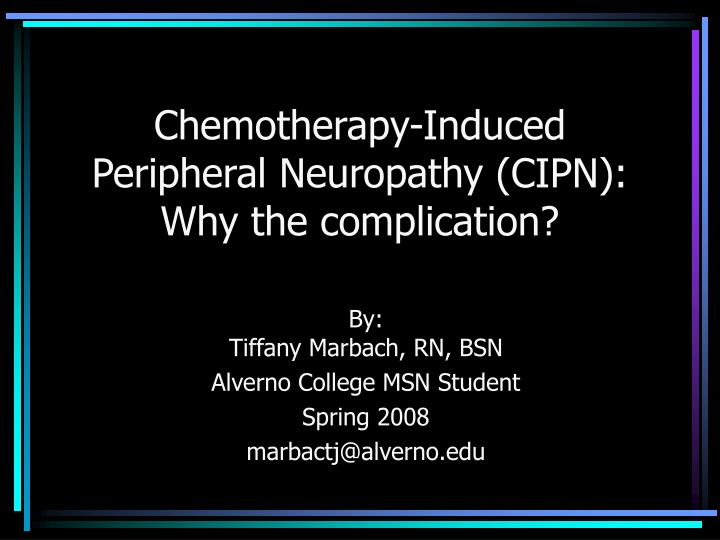 chemotherapy induced peripheral neuropathy cipn why the complication n.