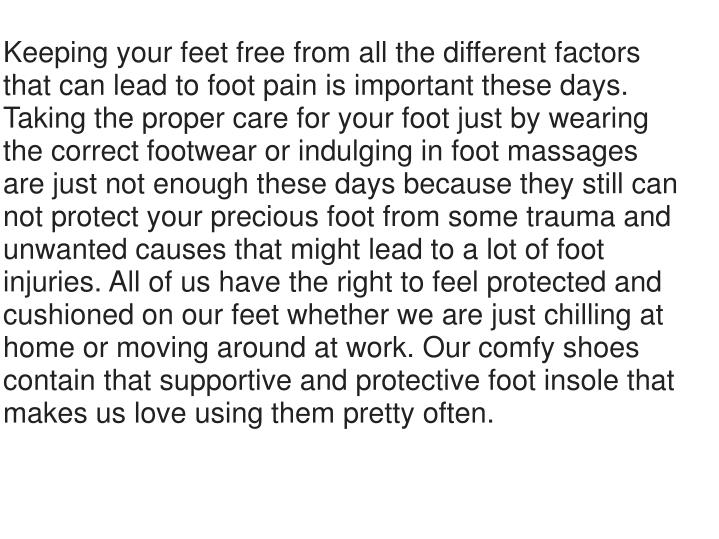 Keeping your feet free from all the different factors that can lead to foot pain is important these ...