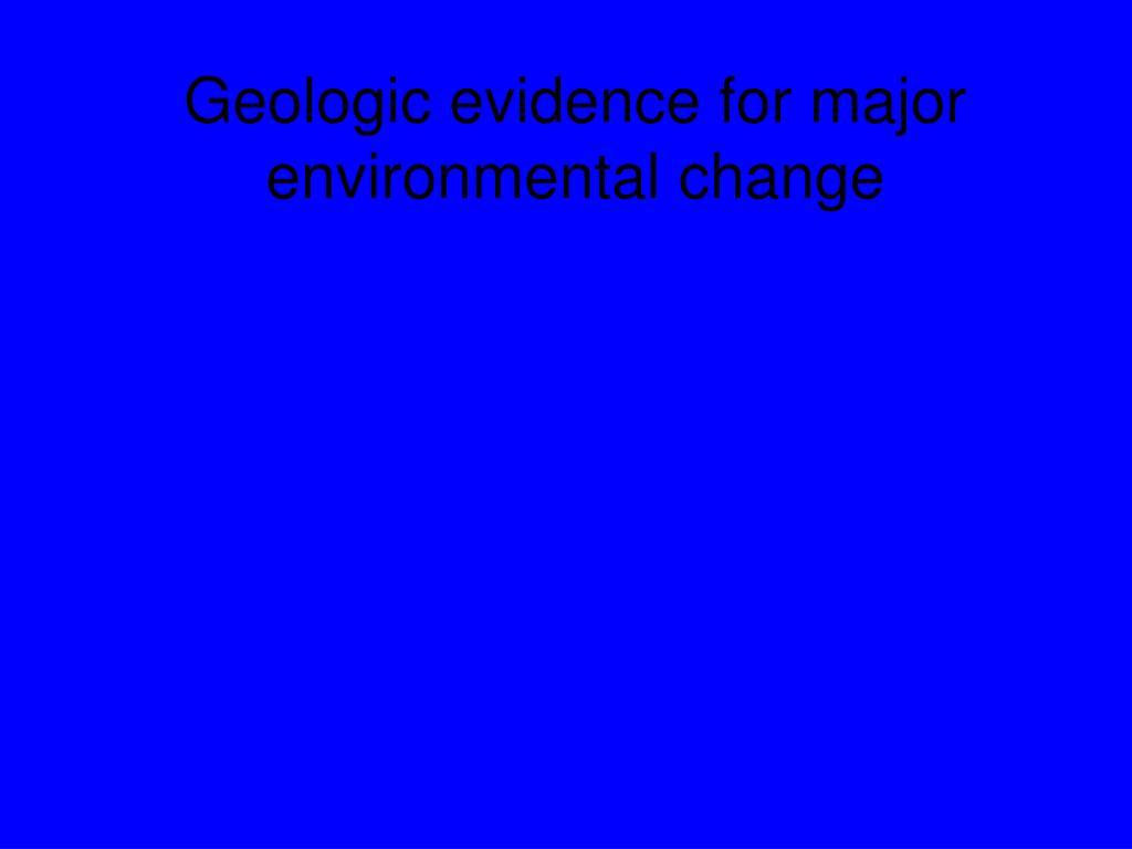 geologic evidence for major environmental change l.