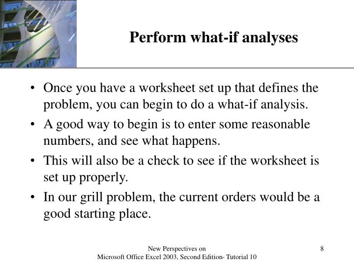 Perform what-if analyses
