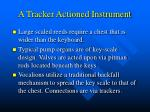 a tracker actioned instrument