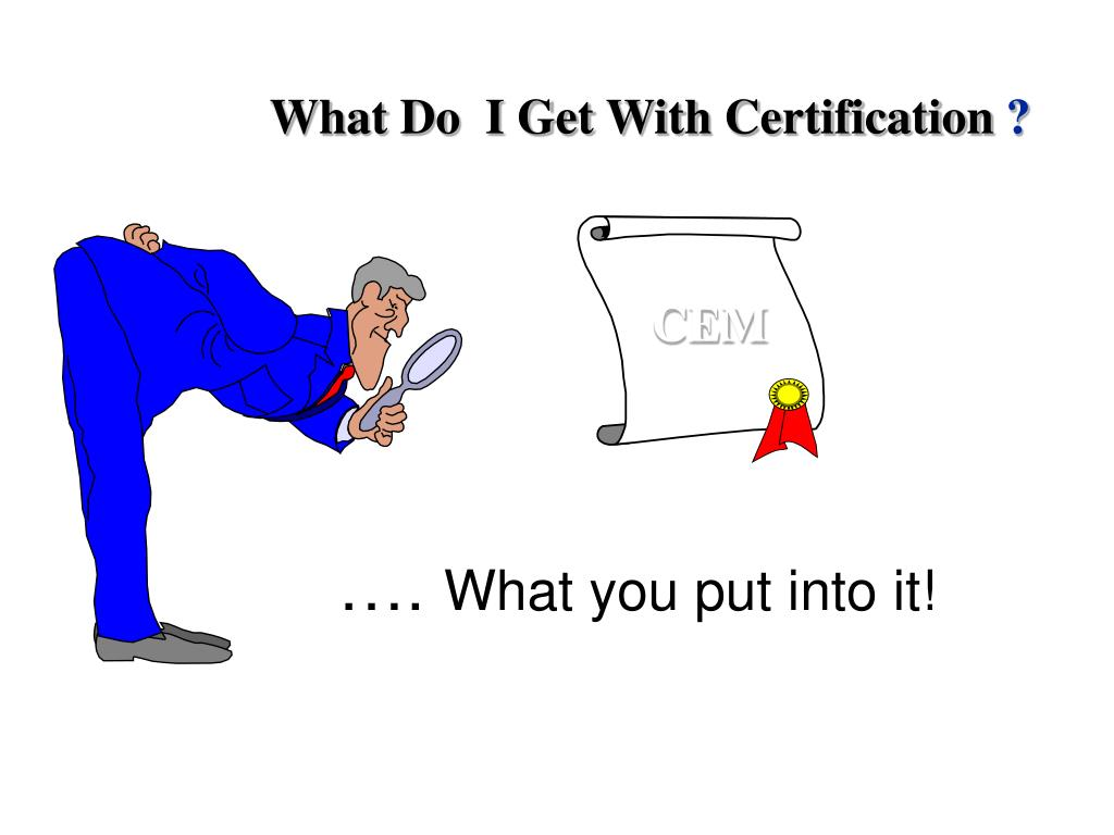 What Do  I Get With Certification