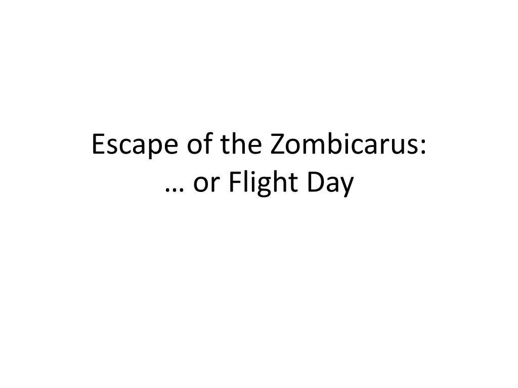 Escape of the Zombicarus: