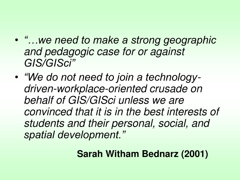 """""""…we need to make a strong geographic and pedagogic case for or against GIS/GISci"""""""