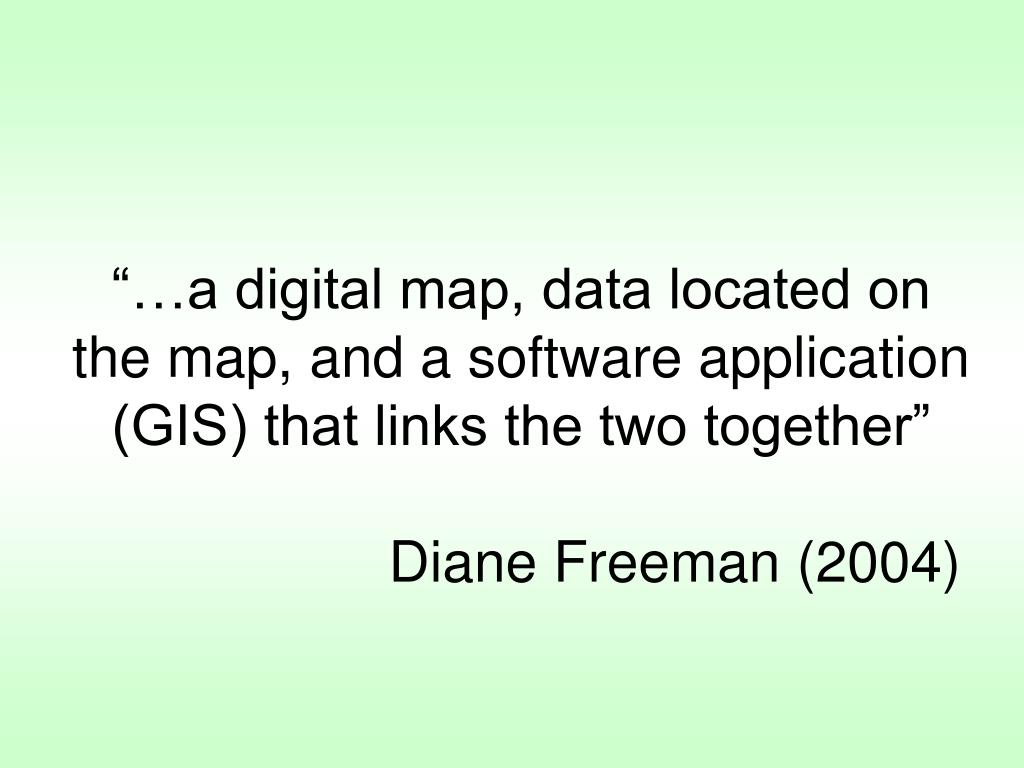 """""""…a digital map, data located on the map, and a software application (GIS) that links the two together"""""""