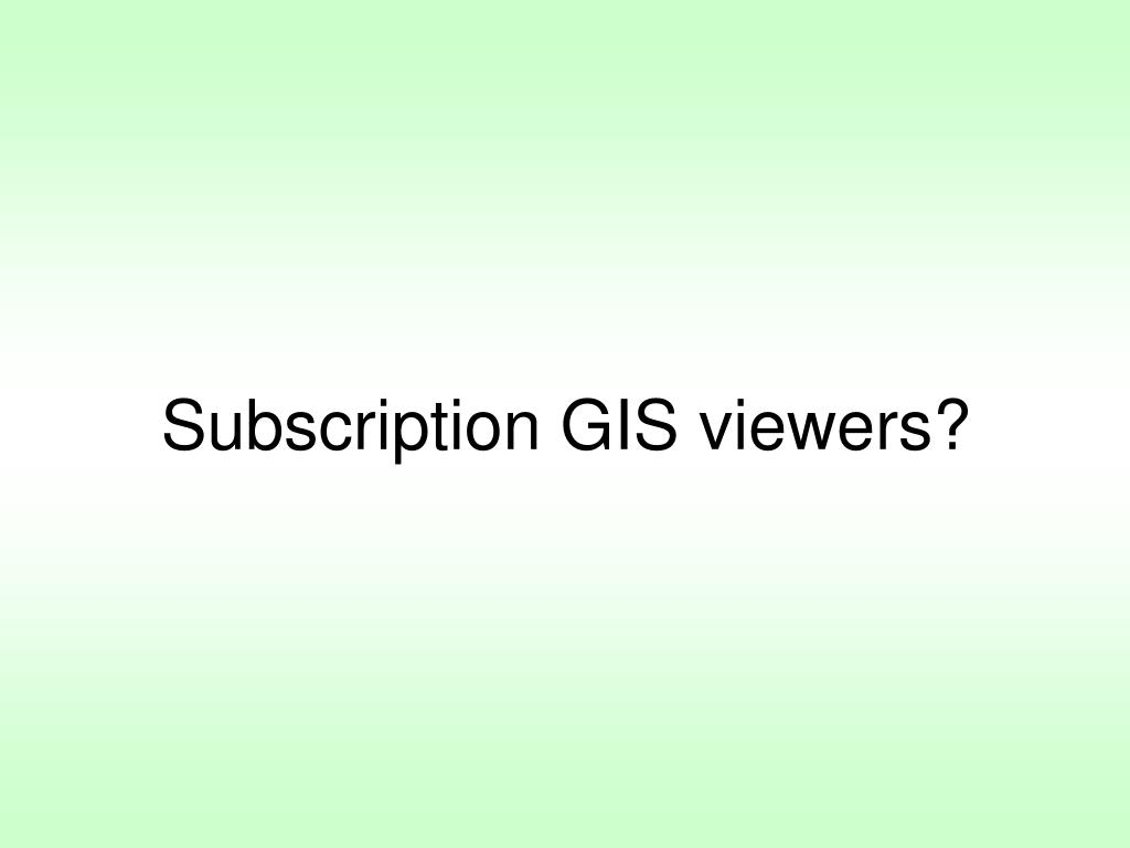 Subscription GIS viewers?