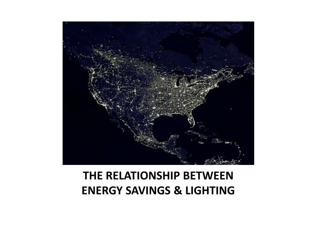 THE RELATIONSHIP BETWEEN ENERGY SAVINGS & LIGHTING