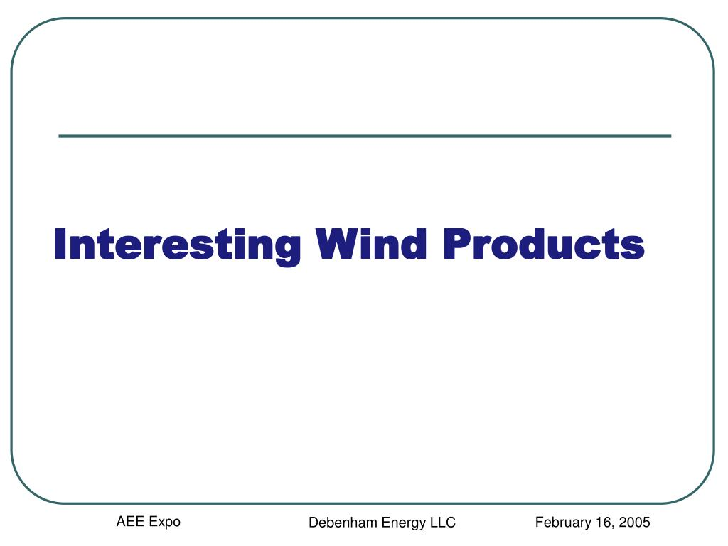 Interesting Wind Products